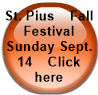 St. Pius    Fall Festival   Sunday Sept. 14    Click here